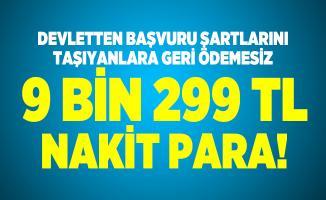 Devletten başvuru şartlarını taşıyanlara geri ödemesiz 9 bin 299 TL veriliyor!