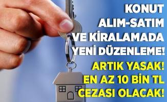 Ev alım - satım ve kiralamada yeni dönem başlıyor! Artık yapılamayacak! En az 10 bin TL cezası olacak!