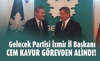 Gelecek Partisi İzmir İl Başkanı Cem Kavur görevden alındı!