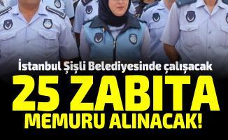İstanbul Şişli Belediyesinde çalışacak 25 zabıta memuru alınacak!