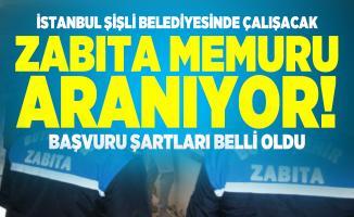İstanbul Şişli Belediyesinde çalışacak zabıta memuru aranıyor! Başvuru şartları belli oldu