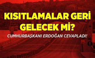 Koronavirüs yasakları geri gelecek mi? Cumhurbaşkanı Erdoğan'dan flaş açıklama!