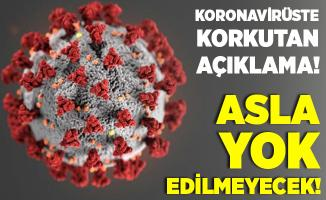 Koronavirüsle ilgili korkutan gelişme! Virüs asla yok edilmeyecek!