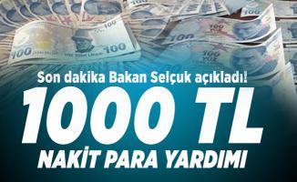 Son dakika Bakan Selçuk açıkladı! 1000 TL nakit para yardımı