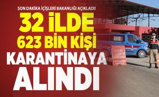 Son dakika İçişleri Bakanlığı açıkladı! 32 ilde 623 bin kişi karantinaya alındı