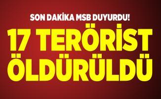 Son dakika MSB duyurdu! 17 terörist öldürüldü