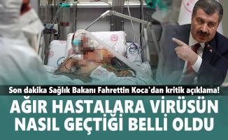 Son dakika Sağlık Bakanı Fahrettin Koca'dan kritik açıklama! Ağır hastalara virüsün nasıl geçtiği belli oldu