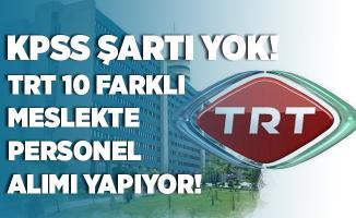 TRT 10 farklı meslekte KPSS şartsız personel alımı yapacağını açıkladı! TRT online iş başvuru ekranı