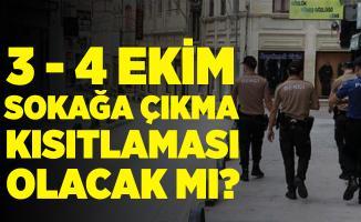 3 - 4 Ekim sokağa çıkma kısıtlaması olacak mı? Sokağa çıkma yasağı bu hafta sonu var mı? Sokağa çıkma kısıtlamasıyla ilgili son gelişmeler!