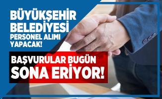 Büyükşehir Belediyesi KPSS'siz personel alımı başvuruları bugün sona eriyor!