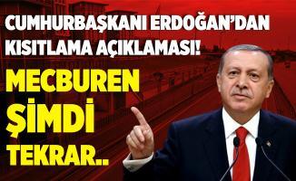 Cumhurbaşkanı Erdoğan'dan son dakika açıklaması! Kısıtlamalar geri geliyor!