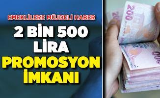 Emeklilere 2 Bin 500 Lira Promosyon İmkanı ! Emeklilere Hangi Bankalar Ödeme Yapıyor?