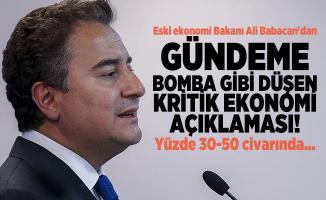 Eski ekonomi Bakanı Ali Babacan'dan gündeme bomba gibi düşen kritik ekonomi açıklaması! Yüzde 30-50 civarında...
