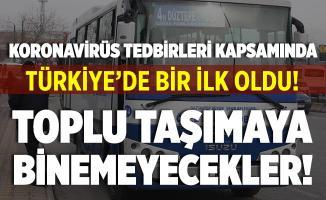 Koronavirüs tedbirleri kapsamında Türkiye'de bir ilk oldu! Toplu taşımaya binemeyecekler!