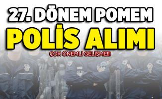 27. Dönem POMEM polis alımı için kritik gelişme