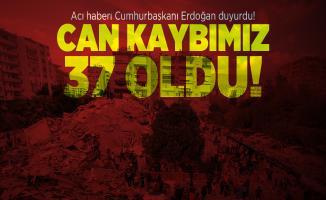 Acı haberi Cumhurbaşkanı Erdoğan duyurdu! Can kaybımız 37 oldu!