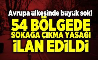 Avrupa ülkesinde büyük şok!  54 bölgede sokağa çıkma yasağı ilan edildi