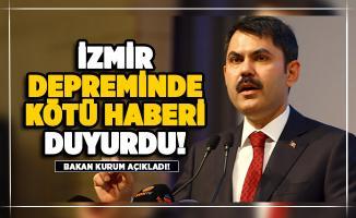 Bakan Kurum İzmir depreminde kötü haberi açıkladı!