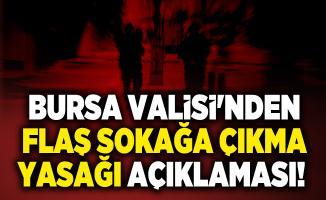 Bursa Valisi'nden flaş sokağa çıkma yasağı açıklaması!