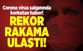 Corona virüs salgınında korkutan haber! Rekor rakama ulaştı!