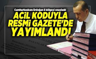 Cumhurbaşkanı Erdoğan 8 bölgeyi onayladı! Acil koduyla Resmi Gazete'de yayımlandı