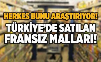 Herkes bunu araştırıyor! Türkiye'de satılan Fransız malları! Ülkemizdeki Fransız mallarının listesi!