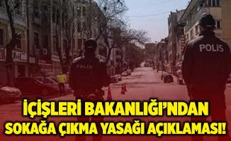 İçişleri Bakanlığı'ndan sokağa çıkma yasağı açıklaması!
