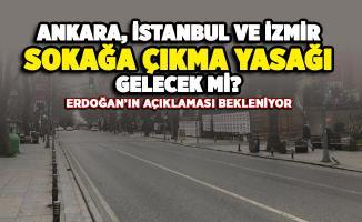 İstanbul, Ankara ve İzmir sokağa çıkma yasağı gelecek mi? Kabine Toplantısında çıkacak kararlar merak konusu oldu
