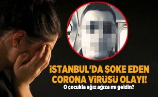 İstanbul'da şoke eden corona virüsü olayı! O çocukla ağız ağıza mı geldin?