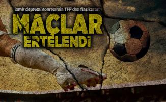 İzmir depremi sonrasında TFF'den flaş karar! Maçlar ertelendi