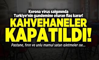 Korona virüs salgınında Türkiye'nin gündemine oturan flaş karar! Kahvehaneler kapatıldı!