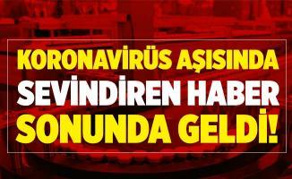 Koronavirüs aşısında sevindiren haber sonunda geldi!