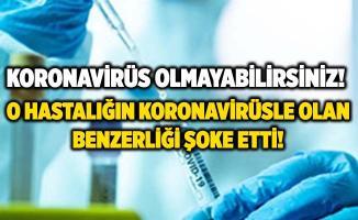 Koronavirüs olmayabilirsiniz! O hastalığın koronavirüsle olan benzerliği herkesi şoke etti!
