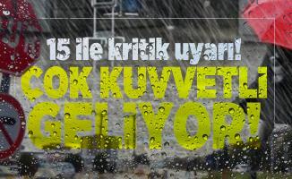 Meteoroloji Genel Müdürlüğü'nden 15 ile kritik uyarı! Çok kuvvetli sağanak yağış geliyor!