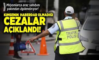 Milyonlarca araç sahibini yakından ilgilendiriyor! Kimsenin haberdar olmadığı cezalar açıklandı!