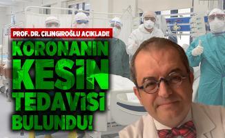Prof. Dr. Çilingiroğlu açıkladı! Koronanın kesin tedavisi bulundu!
