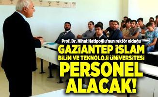 Prof. Dr. Nihat Hatipoğlu'nun rektör olduğu Gaziantep İslam Bilim ve Teknoloji Üniversitesi personel alacak!