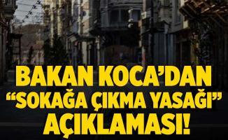 Sağlık Bakanı Fahrettin Koca'dan sokağa çıkma yasağı açıklaması!