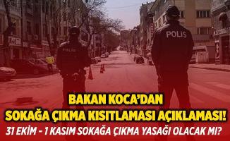 Sağlık Bakanı Koca'dan sokağa çıkma kısıtlaması açıklaması!