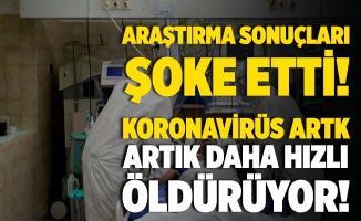 Şoke eden açıklama! Koronavirüs artık daha hızlı öldürüyor!