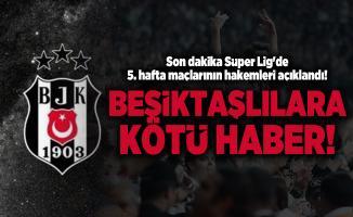 Son dakika Süper Lig'de 5. hafta maçlarının hakemleri açıklandı! Beşiktaşlılara kötü haber!