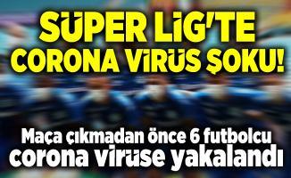 Süper Lig'te corona virüs şoku! Maça çıkmadan önce 6 futbolcu corona virüse yakalandı
