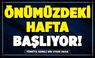 Türkiye geneli için bir uyarı daha! Önümüzdeki hafta başlıyor