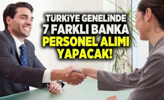 Türkiye genelinde 7 Farklı banka personel alımı yapacak!