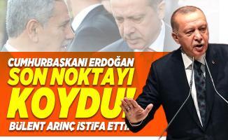Cumhurbaşkanı Erdoğan son noktayı koydu! Bülent Arınç istifa etti! Bülent Arınç istifa nedeni