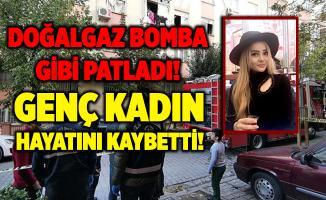 Doğalgaz resmen bomba gibi patladı! Evde tek yaşayan genç kadın hayatını kaybetti!
