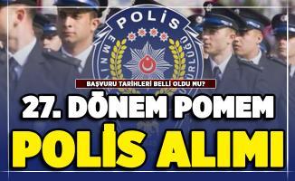 EGM Polis Akademisi Başkanlığı 27. dönem POMEM polis alımı başvuru tarihleri merak konusu oldu