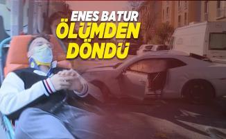 Enes Batur ölümden döndü! Enes Batur sağlık durumu nasıl?