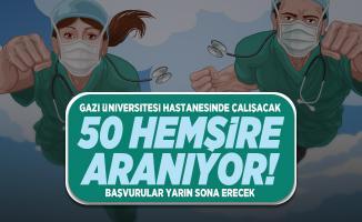 Gazi Üniversitesi hastanesinde çalışacak 50 hemşire aranıyor! Başvurular yarın sona erecek