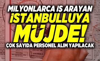 Milyonlarca iş arayan İstanbulluya müjde! Çok sayıda personel alım yapılacak